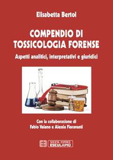 Compendio di tossicologia forense. Aspetti analitici, interpretativi e giuridici.pdf