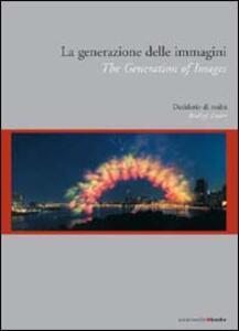 La generazione delle immagini. Desiderio di realtà. Eidz. italiana e inglese - copertina