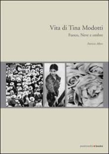 Vita di Tina Modotti. Fuoco, neve e ombre - Patricia Albers - copertina