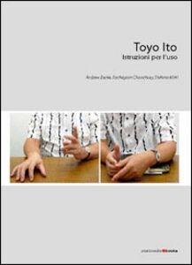 Toyo Ito. Istruzioni per l'uso