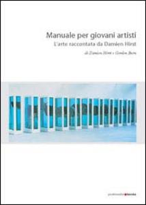 Libro Manuale per giovani artisti. L'arte raccontata da Damien Hirst Damien Hirst , Gordon Burn