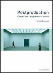 Postproduction. Come l'arte riprogramma il mondo