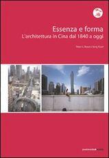 Libro Essenza e forma. L'architettura in Cina dal 1840 ad oggi Peter G. Rowe Kuan Seng