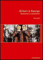 Gilbert & George. Ossessioni e compulsioni