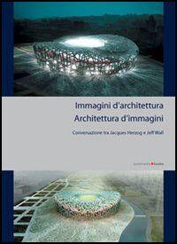 Immagini di architettura. L'architettura delle immagini
