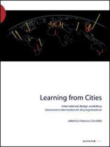 Learning from cities international design workshop. Con DVD - Francesco Garofalo - copertina