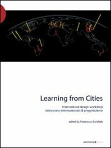 Learning from cities international design workshop. Con DVD