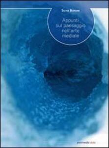 Appunti sul paesaggio nell'arte mediale - Silvia Bordini - copertina
