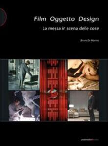 Film oggetto design. La messa in scena della cose - Bruno Di Marino - 3