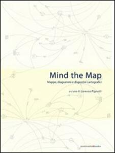 Mind the map. Mappe, diagrammi e dispositivi cartografici