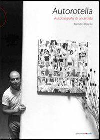 Autorotella. Autobiografia di un artista