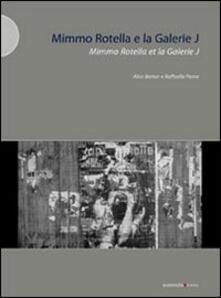 Mimmo Rotella e la Galerie J. Ediz. illustrata - Raffaella Perna,Alice Berton - copertina