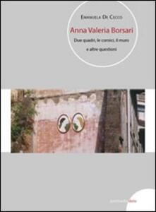 Anna Valeria Borsari. Due quadri, le cornici, il muro e altre questioni. Ediz. multilingue
