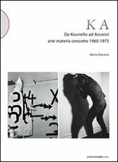 KA. Da Kounellis a Acconci. Arte materia concetto 1960-1975