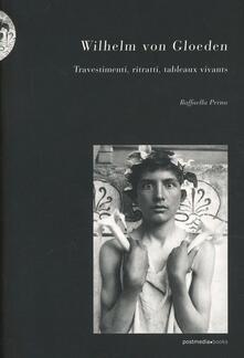 Wilhelm von Gloeden. Travestimenti, ritratti, tableaux vivants - Raffaella Perna - copertina
