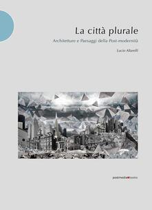 Birrafraitrulli.it La città plurale. Architetture e paesaggi della post-madernità Image