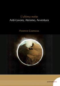 L' ultima notte. Anti-lavoro, ateismo, avventura - Federico Campagna - copertina
