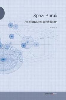 Spazi aurali. Architettura e sound design - Raffaele Pe - copertina