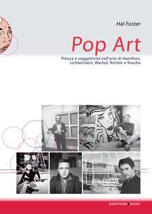 Pop art. Pittura e soggettività nelle prime opere di Hamilton, Lichtenstein, Warhol, Richter e Ruscha - Hal Foster - copertina