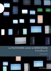 Feedback. La televisione contro la democrazia - David Joselit - copertina
