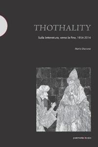 Thothality. Sulla letteratura, verso la fine, 1954-2014