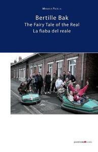 Bertille Bak. La fiaba del reale-The fairy tale of the rReal. Ediz. illustrata - Manuela Pacella - copertina
