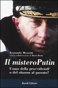 Il mistero Putin. Uomo della provvidenza o del ritorno al passato?