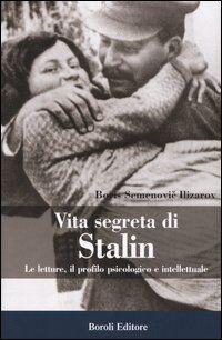 Vita segreta di Stalin. Le letture, il profilo psicologico e intellettuale