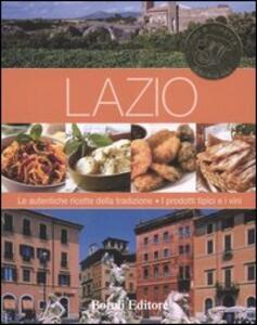 Lazio. Le autentiche ricette della tradizione. I prodotti tipici e i vini