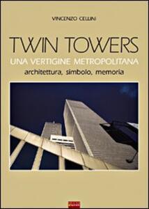 Twin Towers. Una vertigine metropolitana. Architettura, simbolo, memoria