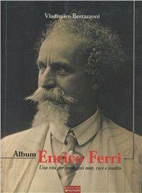 Album Enrico Ferri. Una vita per immagini note, rare e inediti