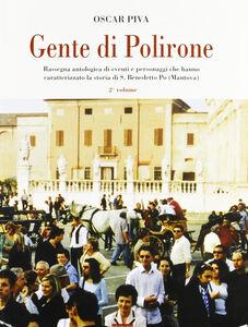 Gente di Polirone. Rassegna antologica di eventi e personaggi che hanno caratterizzato la storia di San Benedetto Po (Mantova). Vol. 2