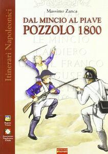 Dal Mincio al Piave. Pozzolo 1800. Una grande battaglia napoleonica... dimenticata