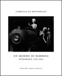 Un mondo di bambole. Fotografie 1992-2004 - Gabrielle de Montmollin - copertina
