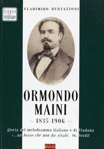 Ormondo Maini 1835-1906. Gloria del melodramma italiano e di Viadana. «Un basso che non ha rivali» (G. Verdi)