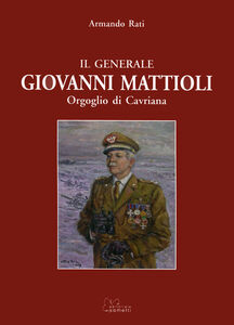Il generale Giovanni Mattioli. Orgoglio di Cavriana