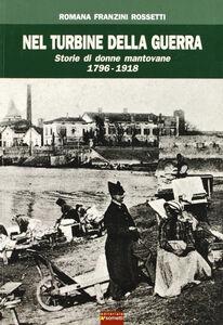 Nel turbine della guerra. Storie di donne mantovane 1796-1918