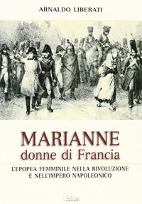 Marianne, donne di Francia. L'Europa femminile nella Rivoluzione e nell'Impero Napoleonico - Liberati Arnaldo - wuz.it