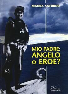 Mio padre: angelo o eroe?