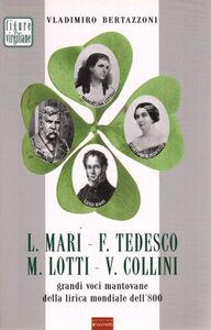 L. Mari, F. Tedesco, M. Lotti, V. Collini. Grandi voci mantovane della lirica mondiale dell'800