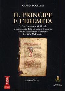 Il principe e l'eremita. Da San Lorenzo in Guidizzolo a Santa Maria della Vittoria in Mantova. Uomini, architettura e territorio fra XV e XVI sec.