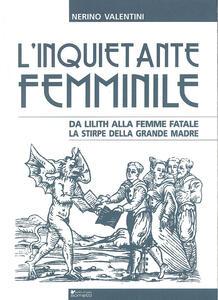 L' inquietante femminile da Lilith alla femme fatale. La stirpe della grande madre