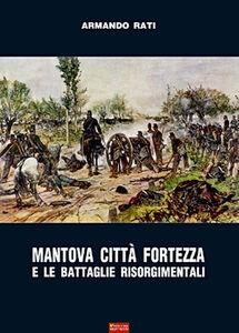 Mantova città fortezza e le battaglie risorgimentali