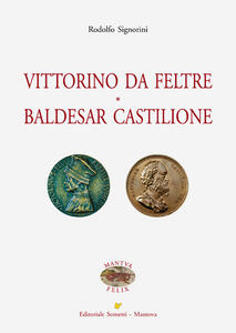 Vittorino da Feltre. Baldesar Castilione - Rodolfo Signorini - copertina