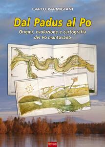 Dal Padus al Po. Origini, evoluzione e cartografia del Po mantovano