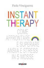 Instant therapy. Come affrontare e superare ansia e stress in 5 mosse