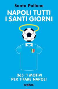 Napoli tutti i santi giorni. 365 + 1 motivi per tifare Napoli - Santo Pallone - ebook