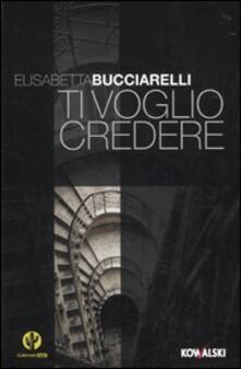 Ti voglio credere - Elisabetta Bucciarelli - copertina