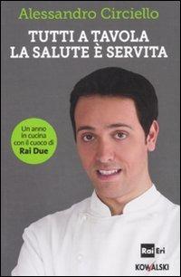 Tutti a tavola, la salute è servita. Un anno in cucina con il cuoco di Rai Due - Circiello Alessandro - wuz.it