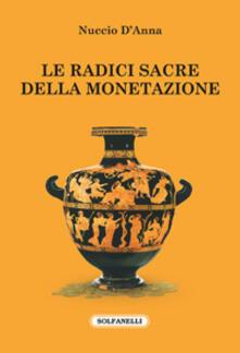 Le radici sacre della monetazione - Nuccio D'Anna - copertina